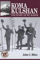 Koma Kulshan - The story of Mt. Baker ebook by John C. Miles