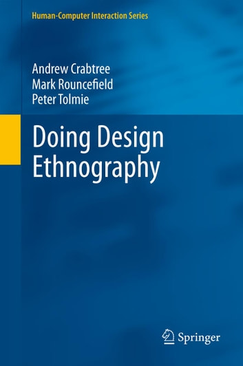 Doing Design Ethnography ebook by Andrew Crabtree,Mark Rouncefield,Peter Tolmie