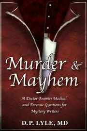 Murder & Mayhem - A Doctor Answers Medical and Forensic Questions for Mystery Writers ebook by D. P. Lyle MD