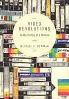 Video Revolutions ebook by Michael Z. Newman