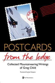 Postcards from the Ledge - Collected Mountaineering Writings of Greg Child ebook by Greg Child