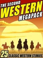 The Second Western Megapack - 25 Classic Western Stories 電子書 by Zane Grey, Ed Earl Repp, Max Brand,...
