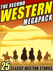 The Second Western Megapack - 25 Classic Western Stories ebook by Zane Grey,Ed Earl Repp,Max Brand,Clarence E. Mulford,Robert E. Howard