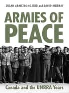 Armies of Peace - Canada and the UNRRA Years ebook by Susan E. Armstrong-Reid, David Murray