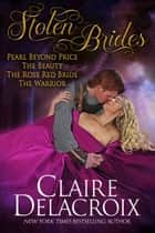 Stolen Brides - Four Beauty-and-the-Beast Medieval Romances ebook by Claire Delacroix