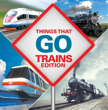 Things That Go - Trains Edition - Trains for Kids Books ebook by Baby Professor