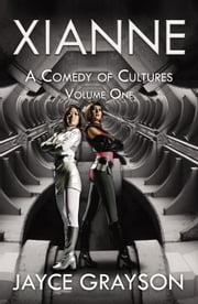 Xianne: A Comedy of Cultures: Volume One ebook by Jayce Grayson