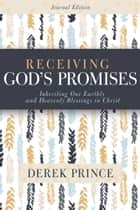 Receiving God's Promises - Inheriting Our Earthly and Heavenly Blessings in Christ ebook by Derek Prince