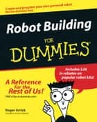Robot Building For Dummies ebook by Roger Arrick, Nancy Stevenson