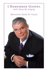 I Remember Gospel - And I Keep On Singing ebook by Minister Gene D. Viale