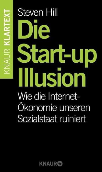 Die Start-up-Illusion - Wie die Internet-Ökonomie unseren Sozialstaat ruiniert ebook by Steven Hill