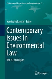 Contemporary Issues in Environmental Law - The EU and Japan ebook by Yumiko Nakanishi