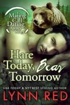 Hare Today Bear Tomorrow ebook by Lynn Red