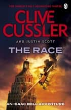 The Race - Isaac Bell #4 ebook by Clive Cussler, Justin Scott