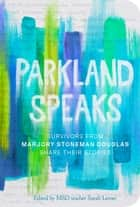 Parkland Speaks - Survivors from Marjory Stoneman Douglas Share Their Stories eBook by Sarah Lerner