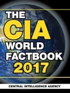 The CIA World Factbook 2017 ebook by Central Intelligence Agency
