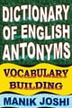 Dictionary of English Antonyms: Vocabulary Building ebook by Manik Joshi