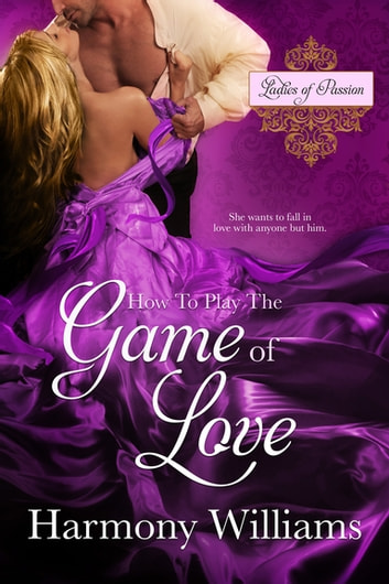 How to Play the Game of Love ebook by Harmony Williams