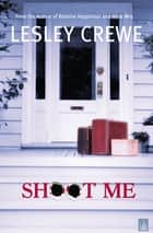Shoot Me ebook by Lesley Crewe