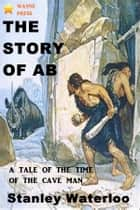The Story of Ab ebook by Stanley Waterloo