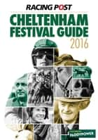 Racing Post Cheltenham Festival Guide 2016 ebook by Nick Pulford