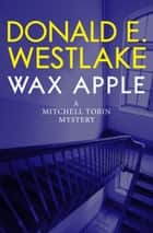 Wax Apple ebook by Donald E Westlake