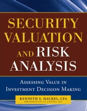 Security Valuation and Risk Analysis: Assessing Value in Investment Decision-Making ebook by CFA Kenneth Hackel