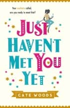 Just Haven't Met You Yet ebook by Cate Woods