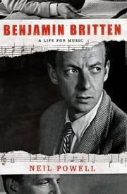 Benjamin Britten - A Life for Music ebook by Neil Powell