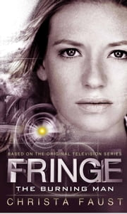 Fringe - The Burning Man (Novel #2) ebook by Christa Faust