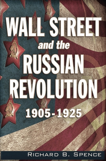 Wall Street and the Russian Revolution - 1905-1925 ebook by Richard B Spence