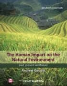 The Human Impact on the Natural Environment - Past, Present, and Future ebook by Andrew S. Goudie