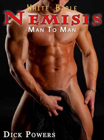White Bible #11: Nemesis 'Man to Man' (Gay Erotica) ebook by Dick Powers