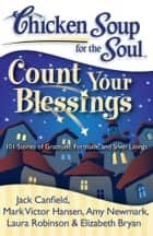 Chicken Soup for the Soul: Count Your Blessings - 101 Stories of Gratitude, Fortitude, and Silver Linings ebook by Jack Canfield, Mark Victor Hansen, Amy Newmark