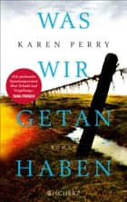 Was wir getan haben - Roman ebook by Karen Perry, Ulrike Wasel, Klaus Timmermann