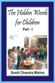 The Hidden Words for Children - Part - I ebook by Suniti Chandra Mishra