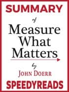 Summary of Measure What Matters by John Doerr ebook by SpeedyReads
