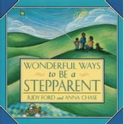 Wonderful Ways to Be a Stepparent ebook by Ford, Judy,Chase, Anna
