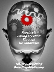 Psychosis: Losing My Mind Through Dr. Stankaski Book I ebook by Travis Breeding