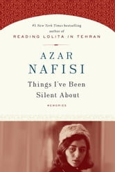 Things I've Been Silent About ebook by Azar Nafisi