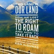 This Land Is Our Land - How We Lost the Right to Roam and How to Take It Back audiobook by Ken Ilgunas