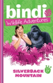 Bindi Wildlife Adventures 17: Silverback Mountain ebook by Bindi Irwin,Jess Black