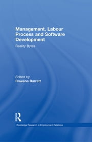 Management, Labour Process and Software Development - Reality Bites ebook by Rowena Barrett