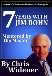 7 Years with Jim Rohn - Mentored by a Master ebook by Chris Widener