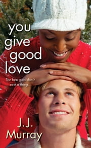 You Give Good Love ebook by J.J. Murray