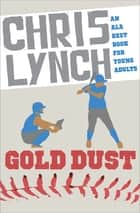 Gold Dust ebook by Chris Lynch