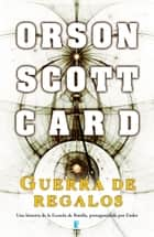 Guerra de regalos (Saga de Ender 11) ebook by Orson Scott Card