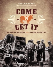 Come 'n' Get It - Roundup Recipes from Ranch Country ebook by Beulah Barss