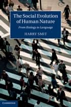 The Social Evolution of Human Nature ebook by Harry Smit