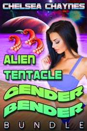 Alien Tentacle Gender Bender Bundle ebook by Chelsea Chaynes